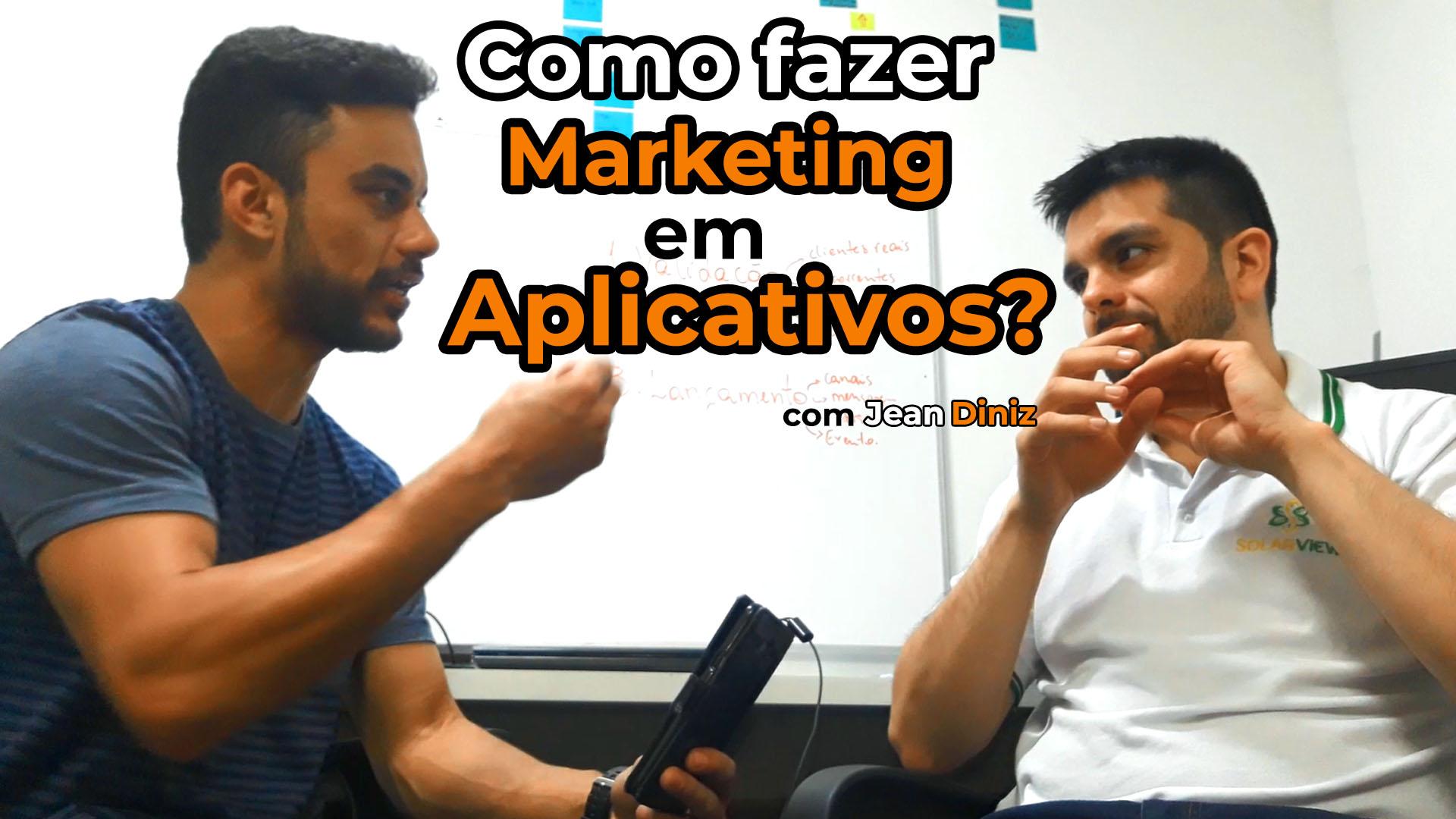 Jansser Dias Jean Diniz como fazer marketing em aplicativos
