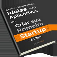 Como transformar ideias em aplicativos ou criar sua primeira startup do zero